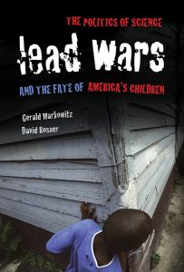 "Photo: University of California PressNew York-based public health historians Gerald Markowitz and David Rosner, authors of ""Lead Wars: The Politics of Science and the Fate of America's Children,"" will provide perspective on the nation's ongoing lead epidemic in a Nov. 4 webcast for AHCJ members."