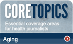 Core Topics: Essential coverage areas for health journalists